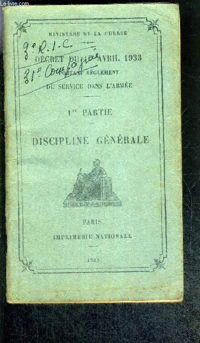 DECRET DU 1er AVRIL 1933 PORTANT REGLEMENT DU SERVICE DANS L'ARMEE - 1RE PARTIE - DISCIPLINE GENERALE