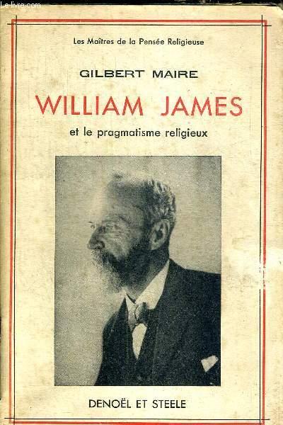 WILLIAM JAMES ET LE PRAGMATISME RELIGIEUX - LES MAITRES DE LA PENSEE RELIGIEUSE  N°2
