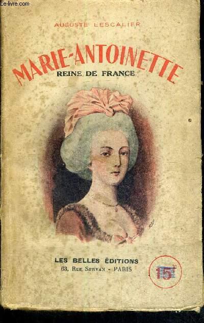 MARIE-ANTOINETTE - REINE DE FRANCE