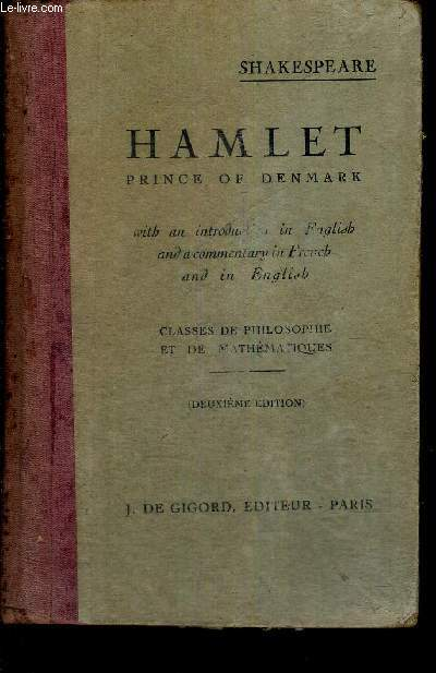 HAMLET - PRINCE OF DENMARK - CLASSES DE PHILOSOPHIE ET DE MATHEMATIQUES - with an introduction in english, and a commentary in french and in english