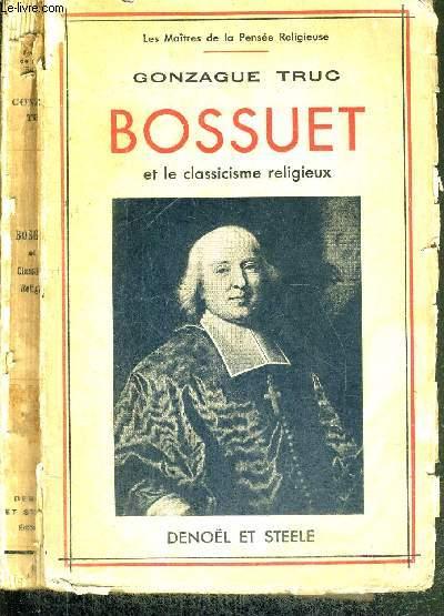 BOSSUET ET LE CLASSICISME RELIGIEUX - COLLECTION LES MAITRES DE LA PENSEE RELIGIEUSE