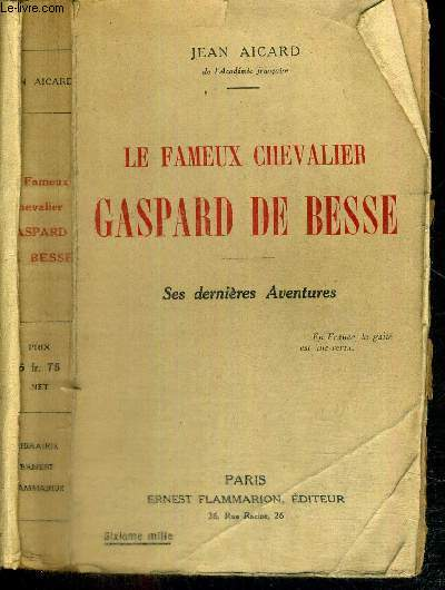 LE FAMEUX CHEVALIER GASPARD DE BESSE - SES DERNIERES AVENTURES
