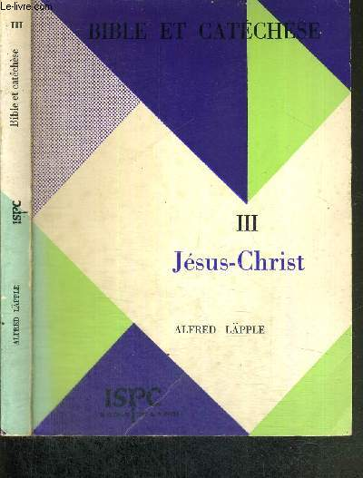BIBLE ET CATECHESE - QUESTIONS ACTUELLES TOME III - JESUS-CHRIST - COLLECTION DE L'INSTITUT SUPERIEUR DE PASTORALE CATECHETIQUE