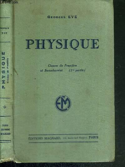 PHYSIQUE - CLASSES DE PREMIERE A, A' ET B ET BACCALAUREAT (1re partie)