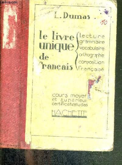 LE LIVRE UNIQUE DE FRANCAIS - LECTURE - GRAMMAIRE - VOCABULAIRE - ORTHOGRAPHE - COMPOSITION FRANCAISE - COURS MOYEN ET SUPERIEUR - CERTIFICAT D'ETUDES