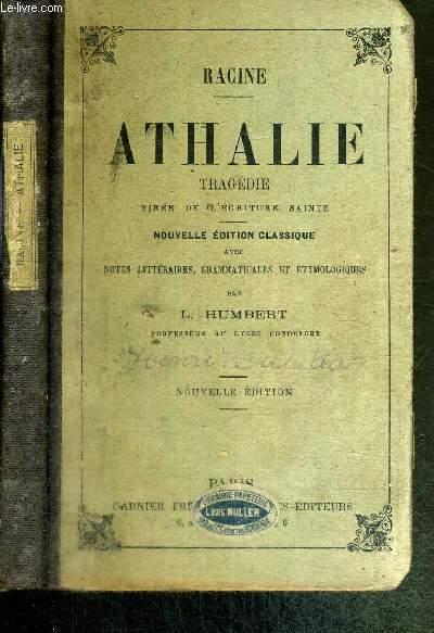 ATHALIE - TRAGEDIE TIREE DE L'ECRITURE SAINTE - NOUVELLE EDITION CLASSIQUE AVEC NOTES LITTERAIRES, GRAMMATICALES ET ETYMOLOGIQUES PAR L. HUMBERT