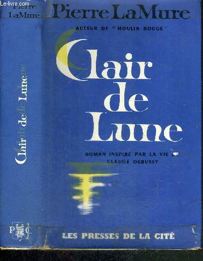 CLAIR DE LUNE - ROMAN INSPIRE PAR LA VIE DE CLAUDE DEBUSSY