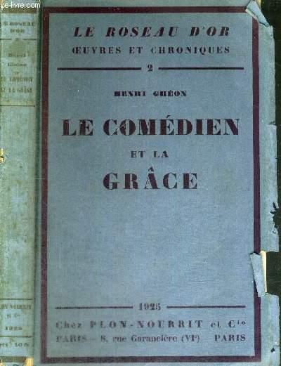 LE COMEDIEN ET LA GRACE - LE ROSEAU D'OR - OEUVRES ET CHRONIQUES N°2