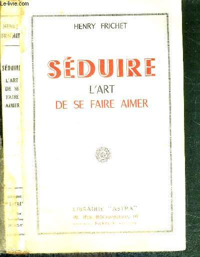 SEDUIRE  - L'ART DE SE FAIRE AIMER