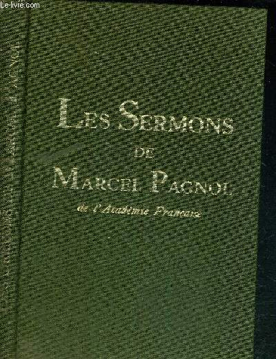 LES SERMONS DE MARCEL PAGNOL / Sommaire : Marcel Pagnol prédicateur - toute femme a besoin du bon pasteur - le gand fontanier - pénitence sans punitions - l'écrasante absence de dieu - viens te faire propre - interview épistolaire.