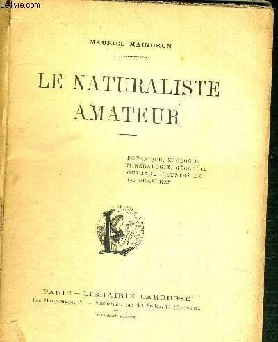 LE NATURALISTE AMATEUR / Botanique - zoologie - minéralogie - géologie
