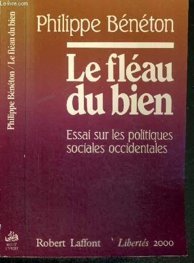 LE FLEAU DU BIEN - ESSAI SUR LES POLITIQUES SOCIALES OCCIDENTALES