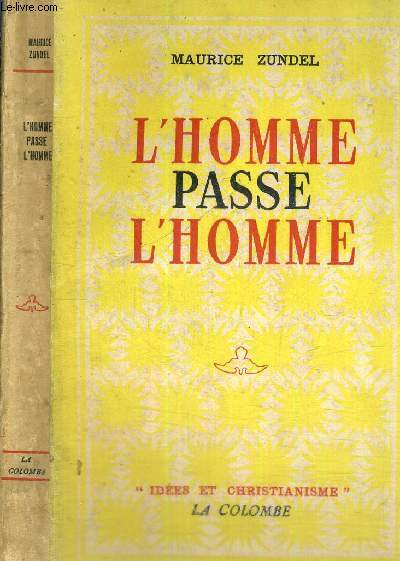 L'HOMME PASSE L'HOMME  - COLLECTION IDEES ET CHRISTIANISME
