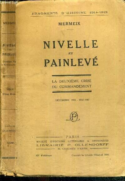 NIVELLE ET PAINLEVE - LA DEUXIEME CRISE DU COMMANDEMENT DECEMBRE 1916 - MAI 1917 / FRAGMENTS D'HISTOIRE 1914-1919 -