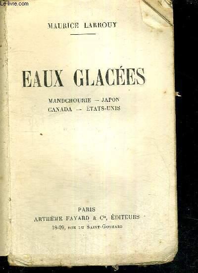EAUX GLACEES - MANDCHOURIE - JAPON - CANADA - ETATS-UNIS
