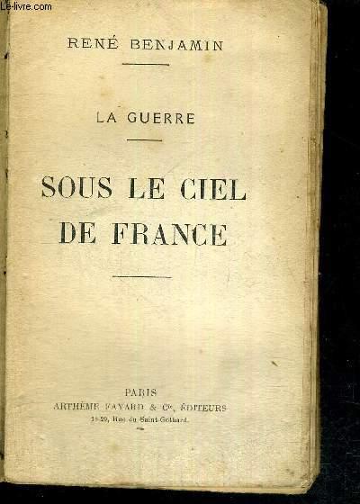 SOUS LE CIEL DE FRANCE - LA GUERRE
