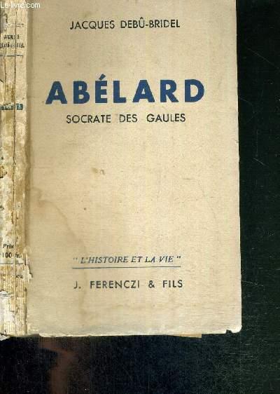 ABELARD - SOCRATE DES GAULES - COLLECTION L'HISTOIRE ET LA VIE