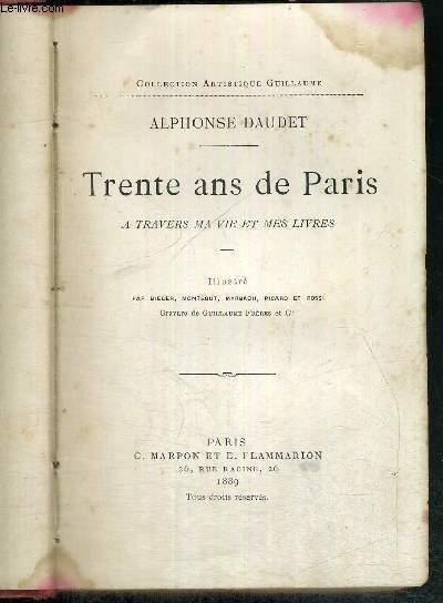 TRENTE ANS DE PARIS - A TRAVERS MA VIE ET MES LIVRES - COLLECTION ARTISTIQUE GUILLAUME