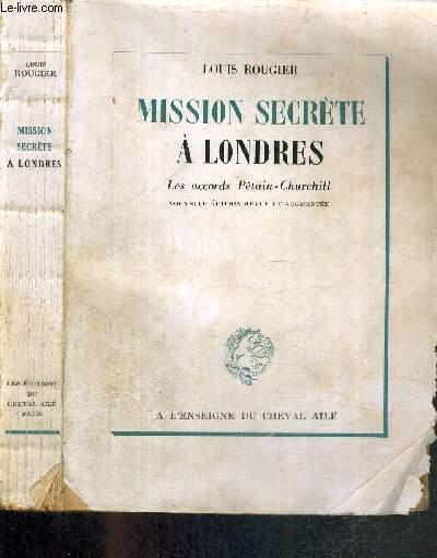 MISSION SECRETE A LONDRES - LES ACCORDS PETAIN-CHURCHILL