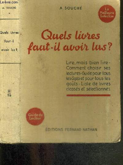 QUELS LIVRES FAUT-IL AVOIR LUS? - GUIDE DU LECTEUR - LA MEILLEURE SELECTION -  LIRE, MAIS BIEN LIRE - COMMENT CHOISIR SES LECTURES - GUIDE POUR TOUS LES AGES ET POUR TOUS LES GOUTS - LISTE DE LIVRES - CLASSES ET SELECTIONNES