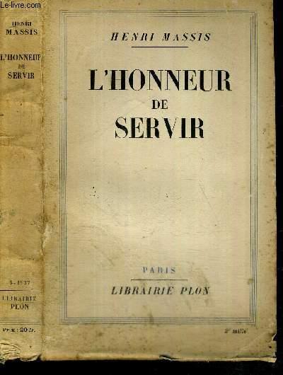 L'HONNEUR DE SERVIR - TEXTES REUNIS POUR CONTRIBUER A L'HISTOIRE D'UNE GENERATION (1912-1937)