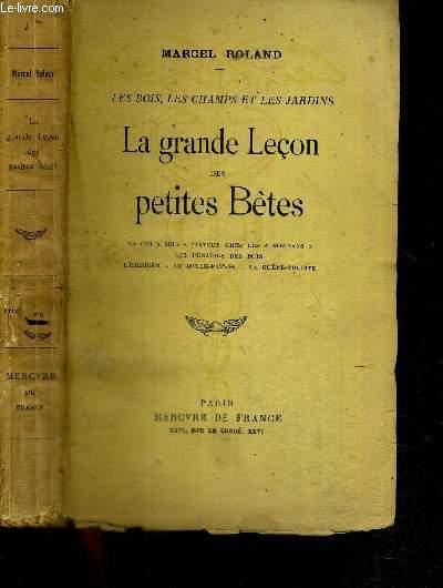 LA GRANDE LECON DES PETITES BETES - LES BOIS, LES CHAMPS ET LES JARDINS / L'escargot - Le mille-pattes - La guêpe-poliste - Les punaises des bois - Le ver à soie - pasteur chez les Magnans