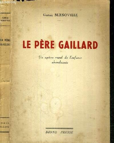 LE PERE GAILLARD - UN APOTRE RURAL DE L'ENFANCE ABANDONNEE - ENVOI DE L'AUTEUR