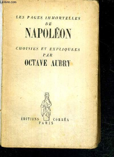 LES PAGES IMMORTELLES DE NAPOLEON CHOISIES ET EXPLIQUEES