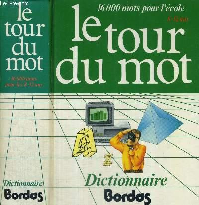 LE TOUR DU MOT - DICTIONNAIRE BORDAS - 16000 MOTS POUR L'ECOLE - 8-12 ANS
