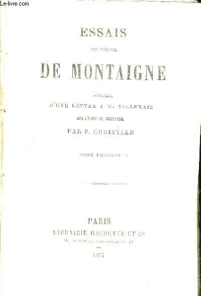 ESSAIS DE MICHEL DE MONTAIGNE EN 2 VOLUMES : TOME I + TOME II - précédés d'une lettre à m. Villemain sur l'éloge de Montaigne par P. Christian