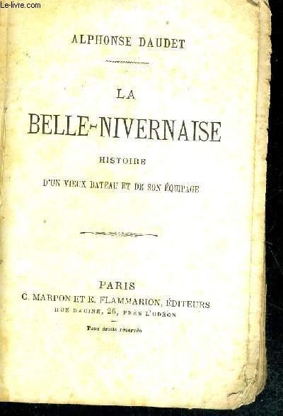 LA BELLE NIVERNAISE - HISTOIRE D'UN VIEUX BATEAU ET DE SON EQUIPAGE