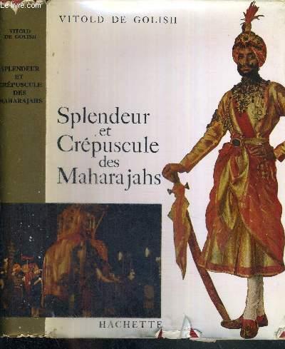 SPLENDEUR ET CREPUSCULES DES MAHARAJAHS