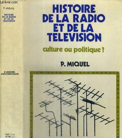 HISTOIRE DE LA RADIO ET DE LA TELEVISION - CULTURE OU POLITIQUE? - N°8 DE LA COLLECTION L'UNIVERS CONTEMPORAIN