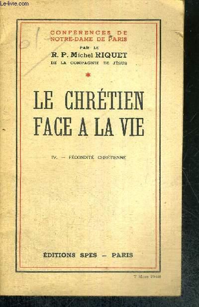 LE CHRETIEN FACE A LA VIE - TOME IV - FECONDITE CHRETIENNE