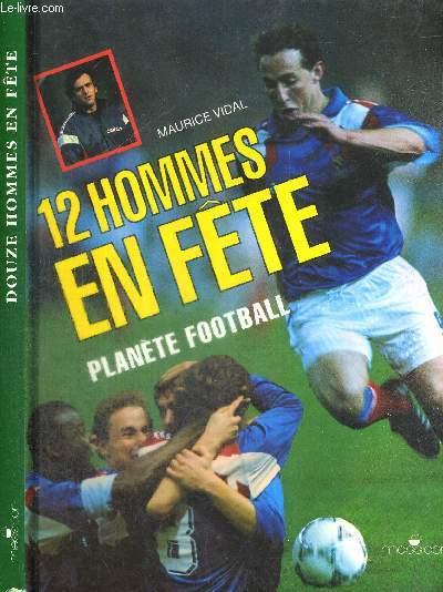 12 HOMMES EN FETE - PLANETE FOOTBALL