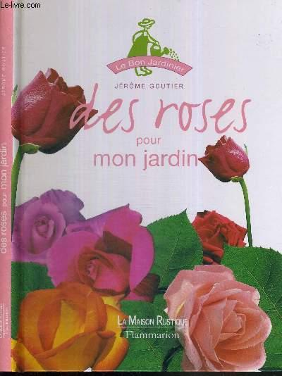 DES ROSES POUR MON JARDIN - COLLECTION LE BON JARDINIER