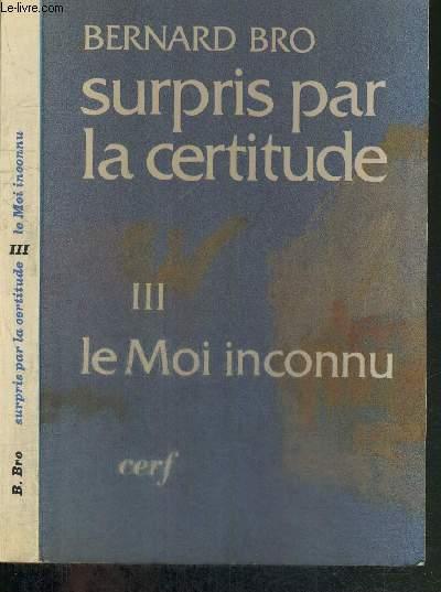 SURPRIS PAR LA CERTITUDE - TOME 3 - LE MOI INCONNU - L'ESPRIT ET L'EGLISE