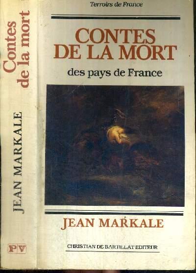 CONTES DE LA MORT DES PAYS DE FRANCE - TERROIRS DE FRANCE / les approches de la mort / la mort chatiment / rites et conjurations / les morts maléfiques / humains qui aident un défunt / vaicre la mort...