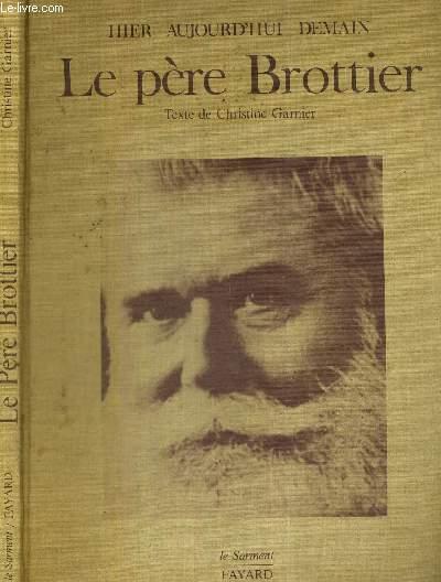 LE PERE BROTTIER - HIER - AUJOURD'HUI - DEMAIN