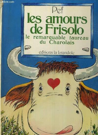 LES AMOURS DE FRISOLO - LE REMARQUABLE TAUREAU DU CHAROLAIS