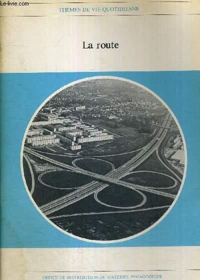 LA ROUTE - DE LA VOIE ROMAINE A L'AUTOROUTE - THEMES DE LA VIE QUOTIDIENNE