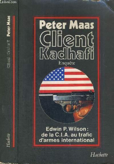 CLIENT KADHAFI - EDWIN P. WILSON : DE LA CIA AU TRAFIC D'ARMES INTERNATIONAL