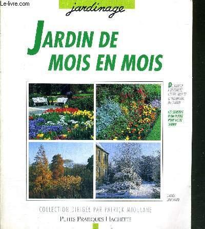 JARDIN DES MOIS EN MOIS - COLLECTION JARDINAGE - Les conseils d'un spécialiste pour jardiner mois après mois