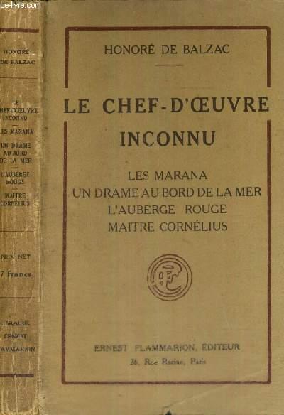 LE CHEF D'OEUVRE INCONNU - LES MARANA - UN DRAME AU BORD DE LA MER - L'AUBERGE ROUGE - MAITRE CORNELIUS