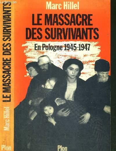 LE MASSACRE DES SURVIVANTS - EN POLOGNE APRES L'HOLOCAUSTE 1945-1947