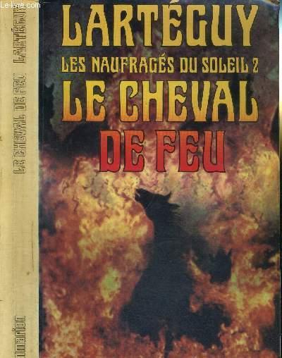 LES NAUFRAGES DU SOLEIL - TOME II - LE CHEVAL DE FEU