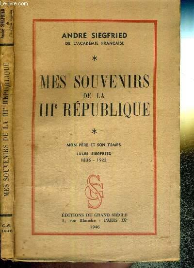 MES SOUVENIRS DE LA IIIe REPUBLIQUE - TOME 1 - MON PERE ET SON TEMPS - JULES SIEGFRIED 1836-1922