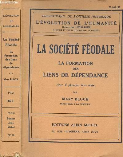 LA SOCIETE FEODALE - LA FORMATION DES LIENS DE DEPENDANCE - BIBLIOTHEQUE DE SYNTHESE HISTORIQUE - L'EVOLUTION DE L'HUMANITE
