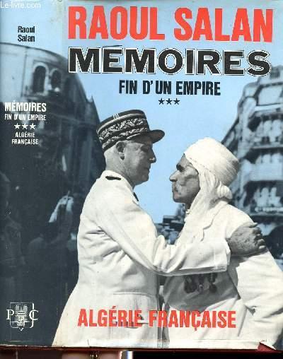 MEMOIRES -TOME 3 - FIN D'UN EMPIRE - ALGERIE FRANCAISE