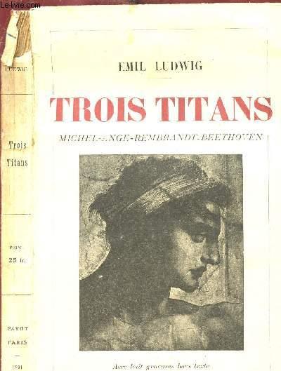 TROIS TITANS - MICHEL-ANGE - REMBRANDT - BEETHOVEN